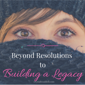 Beyond Resolutions to Building a Legacy {Link-Up}